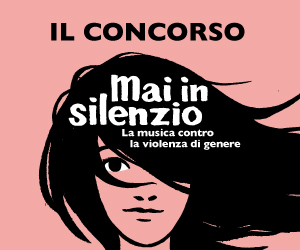 'Mai in Silenzio: musica contro la violenza di genere': presentazione vincitori concorso