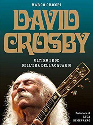 """""""David Crosby, ultimo eroe dell'era dell'acquario"""" intervista all'autore Marco Grompi"""