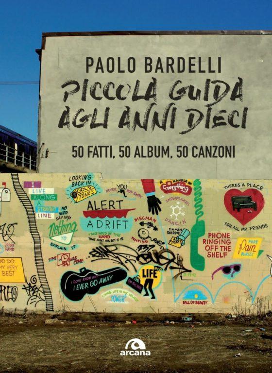 Paolo Bardelli – Piccola guida agli anni Dieci. 50 fatti, 50 album, 50 canzoni