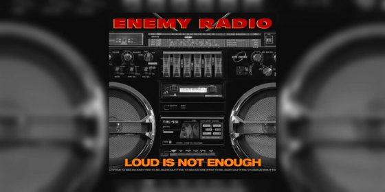 "Disco della settimana: Enemy Radio ""Loud Is Not Enough"""
