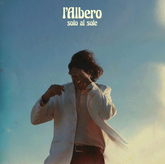 """""""Solo al sole"""", il nuovo singolo di Andrea Mastropietro in arte l'Albero"""