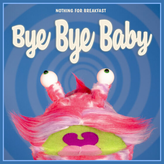 "Nothing For Breakfast il nuovo brano: ""Bye Bye Baby"""