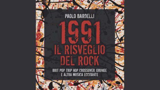 """Paolo Bardelli, """"1991 Il Risveglio del Rock"""""""