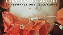 """FRANCESCO BIANCONI """"LA RESURREZIONE DELLA CARNE"""""""